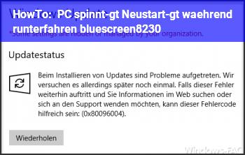 HowTo PC spinnt-> Neustart-> während runterfahren bluescreen…