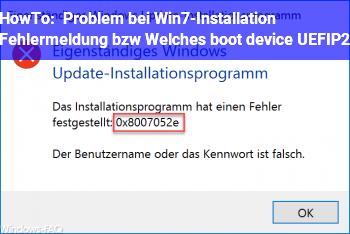 HowTo Problem bei Win7-Installation (Fehlermeldung bzw. Welches boot device: UEFI/P2?)