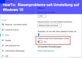 HowTo Riesenprobleme seit Umstellung auf Windows 10