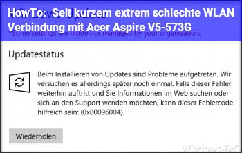 HowTo Seit kurzem extrem schlechte WLAN Verbindung mit Acer Aspire V5-573G