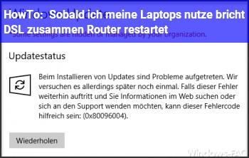 HowTo Sobald ich meine Laptops nutze, bricht DSL zusammen, Router restartet