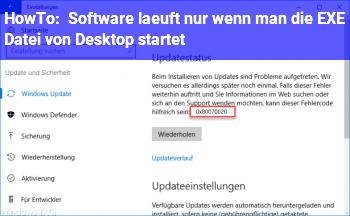 HowTo Software läuft nur wenn man die EXE Datei von Desktop startet