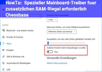 HowTo Spezieller (Mainboard-)Treiber für zusätzlichen RAM-Riegel erforderlich / Chessbase?