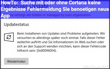 HowTo Suche (mit oder ohne Cortana) keine Ergebnisse, Fehlermeldung: Sie benötigen neue App