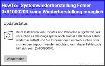 HowTo Systemwiederherstellung Fehler 0x81000203, keine Wiederherstellung möglich