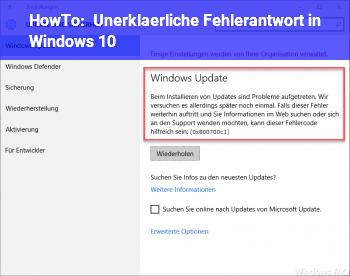 HowTo Unerklärliche Fehlerantwort in Windows 10