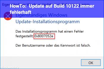 HowTo Update auf Build 10122 immer fehlerhaft.