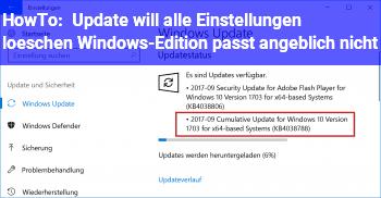 HowTo Update will alle Einstellungen löschen (Windows-Edition passt angeblich nicht)