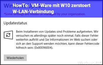 HowTo VM-Ware mit W10 zerstört W-LAN-Verbindung