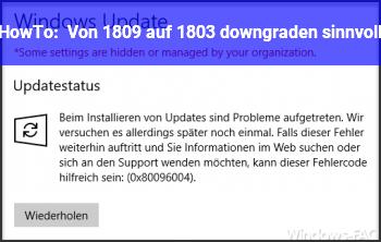 HowTo Von 1809 auf 1803 downgraden sinnvoll?
