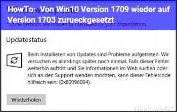 HowTo Von Win10 Version 1709 wieder auf Version 1703 zurückgesetzt