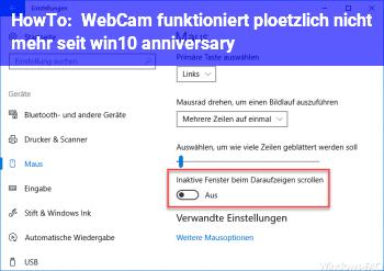 HowTo WebCam funktioniert plötzlich nicht mehr ( seit win10 anniversary ? )