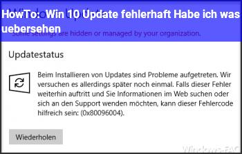HowTo Win 10 Update fehlerhaft ? Habe ich was übersehen ?