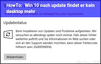 HowTo Win 10 nach update findet er kein desktop mehr