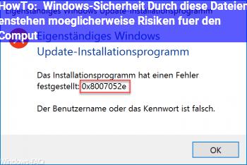 HowTo Windows-Sicherheit Durch diese Dateien enstehen möglicherweise Risiken für den Comput