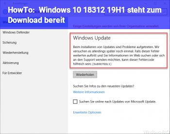 HowTo Windows 10 18312 (19H1) steht zum Download bereit