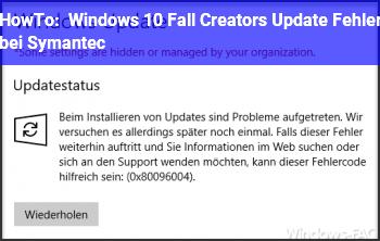 HowTo Windows 10 Fall Creators Update Fehler bei Symantec