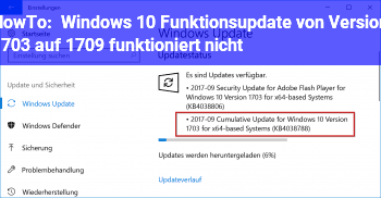 HowTo Windows 10 Funktionsupdate von Version 1703 auf 1709 funktioniert nicht