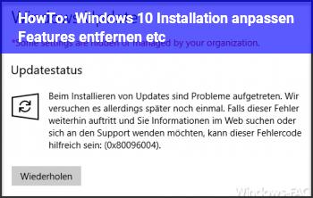 HowTo Windows 10 Installation anpassen (Features entfernen etc)