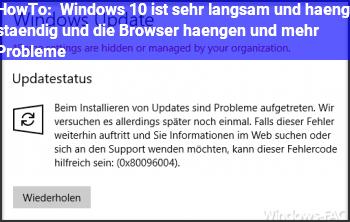 HowTo Windows 10 ist sehr langsam / und hängt ständig und die Browser hängen und mehr Probleme