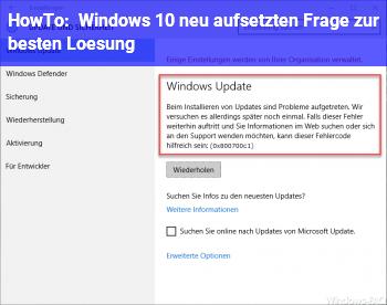 HowTo Windows 10 neu aufsetzten! Frage zur besten Lösung?