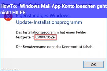 HowTo Windows Mail App Konto löschen geht nicht HILFE!!!