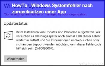 """HowTo Windows Systemfehler nach """"zurücksetzen"""" einer App?"""