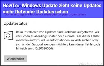 HowTo Windows Update zieht keine Updates mehr, Defender Updates schon