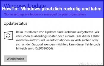 HowTo Windows plötzlich ruckelig und lahm?
