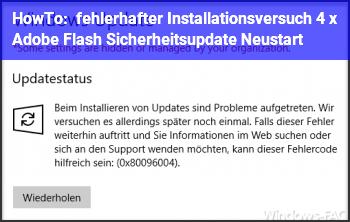 HowTo fehlerhafter Installationsversuch/ 4 x Adobe Flash Sicherheitsupdate Neustart