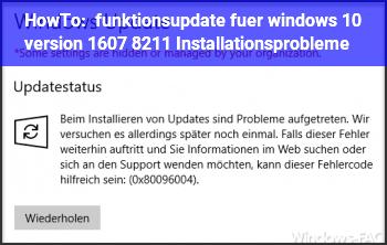 HowTo funktionsupdate für windows 10 – version 1607 – Installationsprobleme