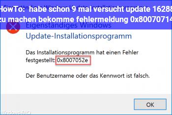 HowTo habe schon 9 mal versucht update 16288 zu machen, bekomme fehlermeldung 0x80070714