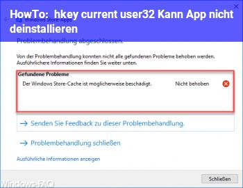 HowTo hkey_current_user32 ??? Kann App nicht deinstallieren!