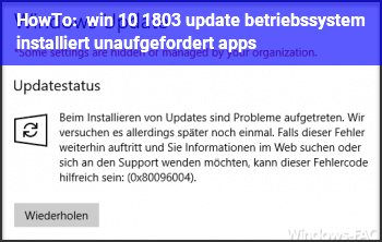 HowTo win 10 1803 update, betriebssystem installiert unaufgefordert apps?