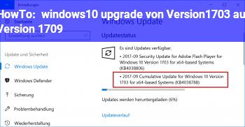 HowTo windows10 upgrade von Version1703 auf Version 1709