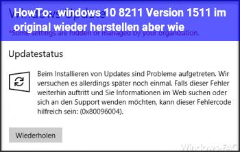 HowTo windows 10 – Version 1511 ~ im original wieder herstellen ~ aber wie ???