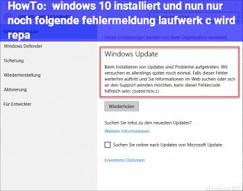 HowTo windows 10 installiert und nun nur noch folgende fehlermeldung laufwerk c wird repa.