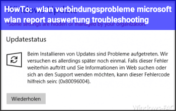 HowTo wlan verbindungsprobleme ( microsoft wlan report auswertung ) troubleshooting