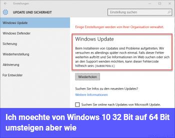 Ich möchte von Windows 10 32 Bit auf 64 Bit umsteigen, aber wie?