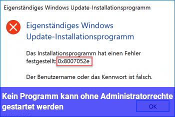 Kein Programm kann ohne Administratorrechte gestartet werden