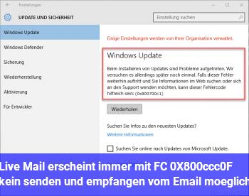 Live Mail erscheint immer mit FC 0X800ccc0F, kein senden und empfangen vom Email möglich