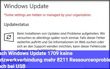 Nach Windows Update (1709) keine Netzwerkverbindung mehr – Ressourcenproblem (auch bei USB)