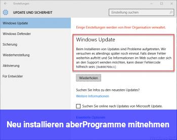 Neu installieren aberProgramme mitnehmen