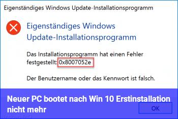 Neuer PC bootet nach Win 10 Erstinstallation nicht mehr