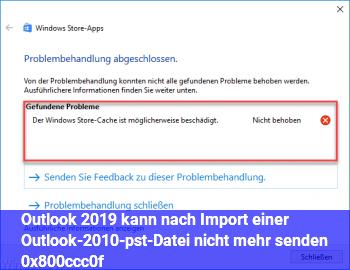 Outlook 2019 kann nach Import einer Outlook-2010-pst-Datei nicht mehr senden (0x800ccc0f)