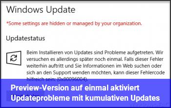 Preview-Version auf einmal aktiviert, Updateprobleme mit kumulativen Updates