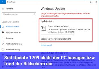 Seit Update 1709 bleibt der PC hängen bzw. friert der Bildschirm ein
