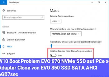 W10 Boot Problem, EVO 970 NVMe SSD auf PCe x4 Adapter (Clone von EVO 850 SSD SATA AHCI 6GB7sec.)