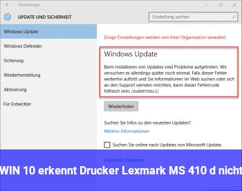 WIN 10 erkennt Drucker Lexmark MS 410 d nicht