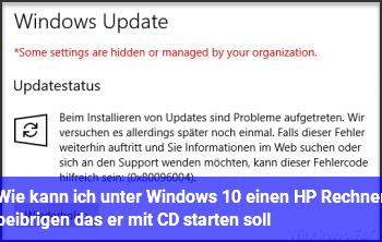 Wie kann ich unter Windows 10 einen HP Rechner beibrigen das er mit CD starten soll
